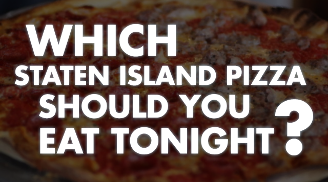 Which Staten Island Pizza Should You Eat?